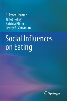 Social Influences on Eating - Herman, C Peter, and Polivy, Janet, and Pliner, Patricia