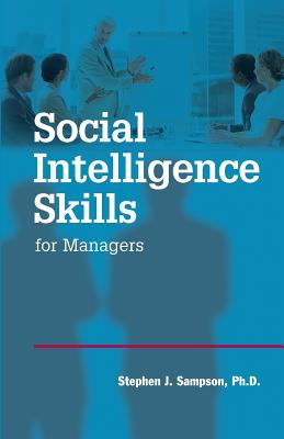 Social Intelligence Skills for Managers - Sampson Ph D, Stephen J