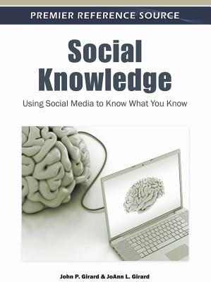 Social Knowledge: Using Social Media to Know What You Know - Girard, John P (Editor)