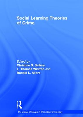 Social Learning Theories of Crime - Winfree, L. Thomas, Jr., and Akers, Ronald Louis, and Sellers, Christine S. (Editor)