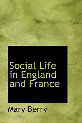 Social Life in England and France - Berry, Mary, Dr.