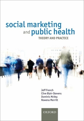 Social Marketing and Public Health: Theory and Practice - French, Jeff, Professor, and Blair-Stevens, Clive, and McVey, Dominic