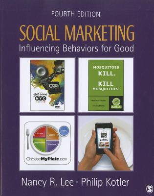 Social Marketing: Influencing Behaviors for Good - Lee, Nancy R., and Kotler, Philip