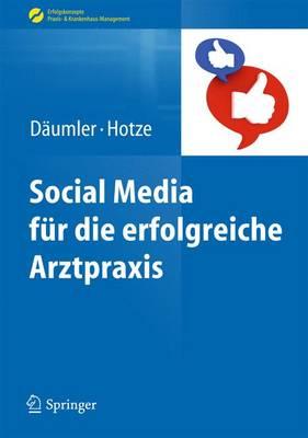 Social Media Fur Die Erfolgreiche Arztpraxis - Daumler, Marc, and Hotze, Marcus M