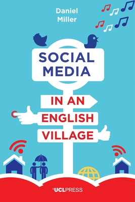 Social Media in an English Village: (Or How to Keep People at Just the Right Distance) - Miller, Daniel