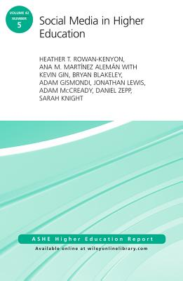 Social Media in Higher Education: Ashe Higher Education Report, Volume 42, Number 5 - Rowan-Kenyon, Heather T, and Mart?nez Alem?n, Ana M