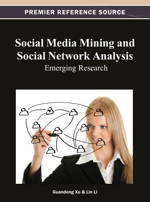 Social Media Mining and Social Network Analysis: Emerging Research - Xu, Guandong (Editor), and Li, Lin (Editor)