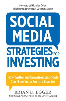 Social Media Strategies For Investing: How Twitter and Crowdsourcing Tools Can Make You a Smarter Investor - Egger, Brian D., and Colas, Nicholas (Foreword by)