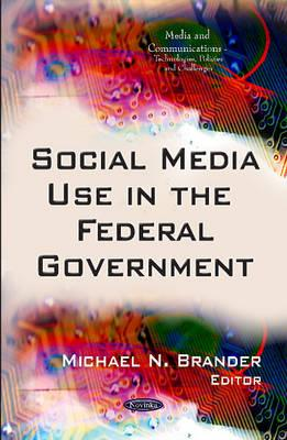 Social Media Use in the Federal Government - Brander, Michael N