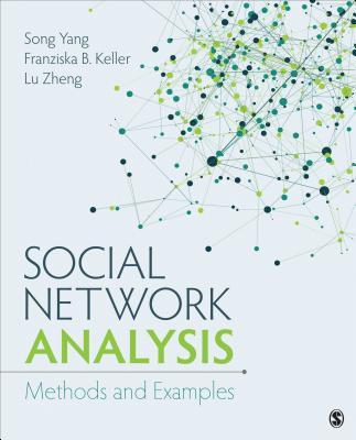 Social Network Analysis: Methods and Examples - Yang, Song, and Keller, Franziska Barbara, and Zheng, Lu