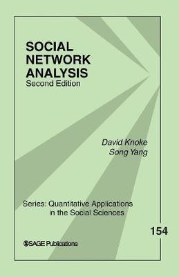 Social Network Analysis - Knoke, David, Professor, and Yang, Song, Dr.