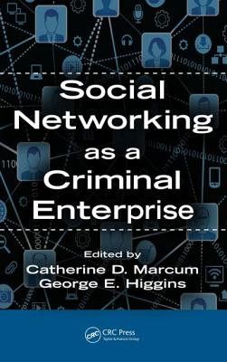 Social Networking as a Criminal Enterprise - Marcum, Catherine D (Editor), and Higgins, George E (Editor)