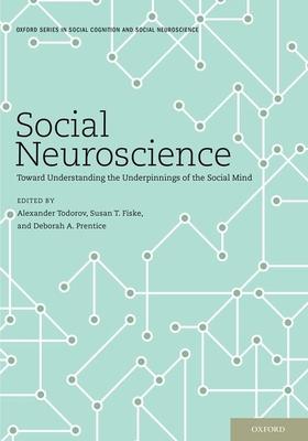 Social Neuroscience: Toward Understanding the Underpinnings of the Social Mind - Todorov, Alexander (Editor)