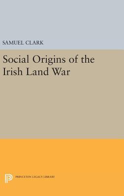 Social Origins of the Irish Land War - Clark, Samuel