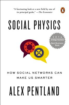 Social Physics: How Social Networks Can Make Us Smarter - Pentland, Alex