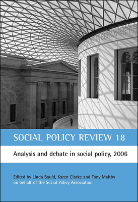 Social Policy Review 18: Analysis and debate in social policy, 2006 - Bauld, Linda (Editor), and Clarke, Karen (Editor), and Maltby, Tony, Dr. (Editor)