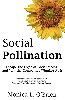 Social Pollination: Escape the Hype of Social Media and Join the Companies Winning at It - O'Brien, Monica L