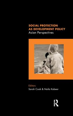 Social Protection as Development Policy: Asian Perspectives - Cook, Sarah (Editor), and Kabeer, Naila (Editor)