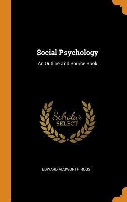 Social Psychology: An Outline and Source Book - Ross, Edward Alsworth