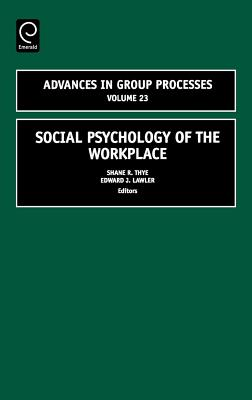 Social Psychology of the Workplace - Thye, Shane R (Editor), and Lawler, Edward J (Editor)