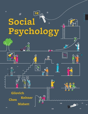 Social Psychology - Gilovich, Tom, and Keltner, Dacher, and Chen, Serena