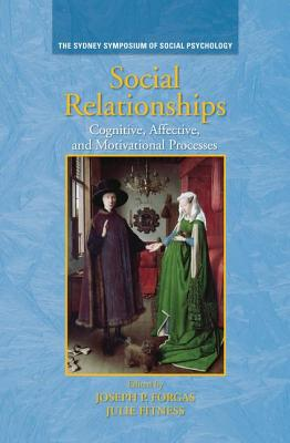 Social Relationships: Cognitive, Affective and Motivational Processes - Forgas, Joseph P (Editor), and Fitness, Julie (Editor)