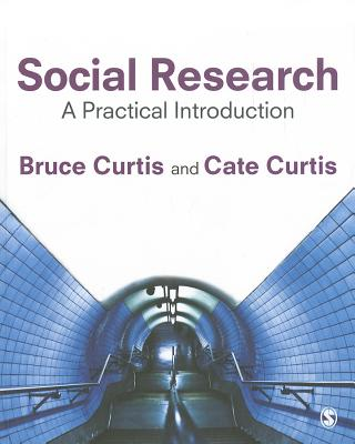 Social Research: A Practical Introduction - Curtis, Bruce, and Curtis, Cate
