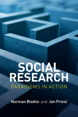 Social Research - Paradigms in Action - Blaikie, Norman, and Priest, Jan