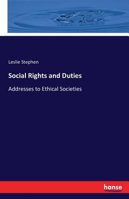 Social Rights and Duties - Stephen, Leslie, Sir