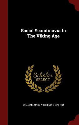 Social Scandinavia in the Viking Age - Williams, Mary Wilhelmine 1878-1944 (Creator)