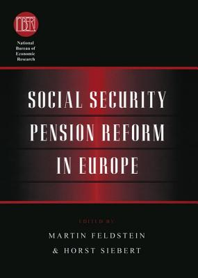 Social Security Pension Reform in Europe - Feldstein, Martin (Editor), and Siebert, Horst (Editor)