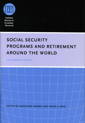 Social Security Programs and Retirement Around the World: Fiscal Implications of Reform - Gruber, Jonathan (Editor), and Wise, David A (Editor)