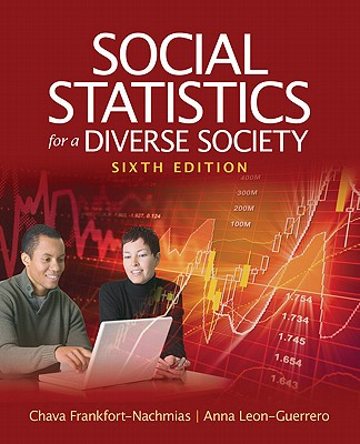Social Statistics for a Diverse Society - Frankfort-Nachmias, Chava, Dr., and Leon-Guerrero, Anna Y