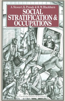 Social Stratification and Occupations - Stewart, A., and Prandy, K., and Blackburn, R. M.