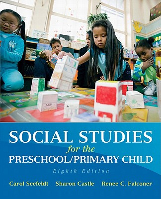 Social Studies for the Preschool/Primary Child - Seefeldt, Carol, PH.D., and Castle, Sharon D, and Falconer, Renee