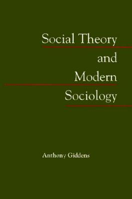 Social Theory and Modern Sociology - Giddens, Anthony, and Anthony, Giddens