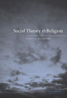 Social Theory and Religion - Beckford, James A, Professor