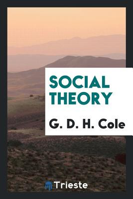 Social Theory - Cole, G D H