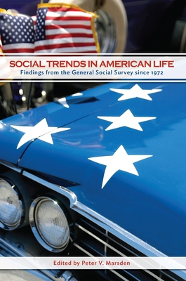 Social Trends in American Life: Findings from the General Social Survey since 1972 - Marsden, Peter V. (Editor)