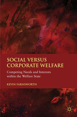 Social versus Corporate Welfare: Competing Needs and Interests within the Welfare State - Farnsworth, K.
