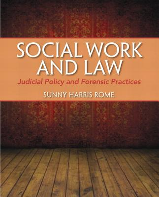 Social Work and Law: Judicial Policy and Forensic Practice Plus MySearchLab with eText -- Access Card Package - Harris Rome, Sunny
