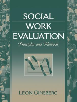 Social Work Evaluation: Principles and Methods - Ginsberg, Leon H
