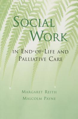 Social Work in End-Of-Life Care - Payne, Malcolm, and Reith, Margaret