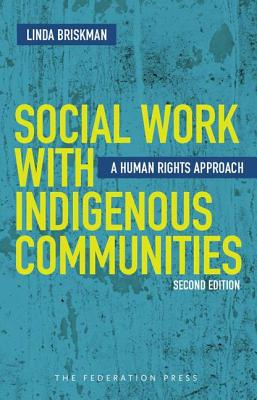 Social Work with Indigenous Communities: A human rights approach - Briskman, Linda