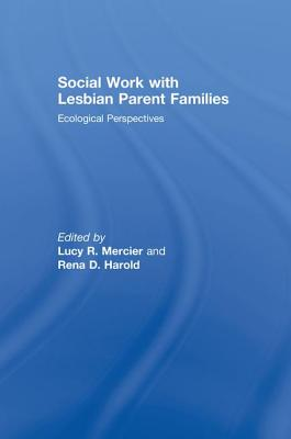 Social Work with Lesbian Parent Families: Ecological Perspectives - Mercier, Lucy R. (Editor), and Harold, Rena D. (Editor)