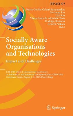 Socially Aware Organisations and Technologies. Impact and Challenges: 17th Ifip Wg 8.1 International Conference on Informatics and Semiotics in Organisations, Iciso 2016, Campinas, Brazil, August 1-3, 2016, Proceedings - Baranauskas, Maria Cecilia Calani (Editor)