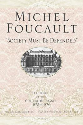 Society Must Be Defended: Lectures at the Collhge de France, 1975-76 - Foucault, Michel, and Macey, David (Translated by)