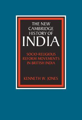 Socio-Religious Reform Movements in British India - Jones, Kenneth W