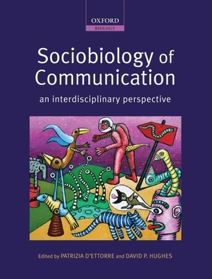 Sociobiology of Communication: An Interdisciplinary Perspective - D'Ettorre, Patrizia (Editor), and Hughes, David P (Editor)
