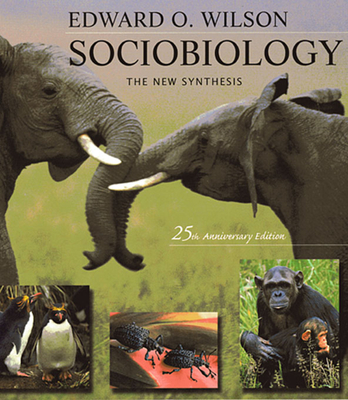 Sociobiology: The New Synthesis, Twenty-Fifth Anniversary Edition - Wilson, Edward O
